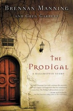 The prodigal : a ragamuffin story / Brennan Manning and Greg Garrett. - Brennan Manning and Greg Garrett.