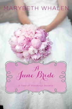 A June bride : a Year of weddings novella - Marybeth Whalen.
