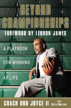 Beyond championships : a playbook for winning at life / Coach Dru Joyce II, with Chris Morrow. - Coach Dru Joyce II, with Chris Morrow.