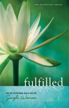 Fulfilled : the NIV devotional Bible for the single woman - contributing writers: Sheila Bailey [and twenty-one others].