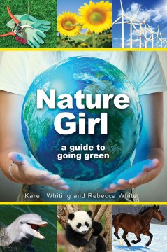 Nature girl : a guide to caring for God's creation / Rebecca White and Karen Whiting. - Rebecca White and Karen Whiting.