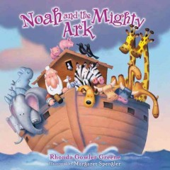 Noah and the mighty ark - Rhonda Gowler Green, ill. by Margaret Spengler
