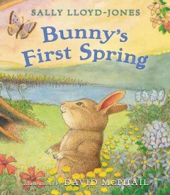 Bunny's first spring /  by Sally Lloyd-Jones ; illustrations by David McPhail. - by Sally Lloyd-Jones ; illustrations by David McPhail.