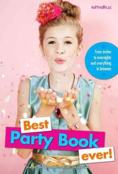 Best party book ever! : from invites to overnights and everything in between - from the Editors of Faithgirlz! and Girls' Life magazine.