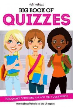 Big book of quizzes : fun, quirky questions for you and your friends - from the editors of Faithgirlz!.
