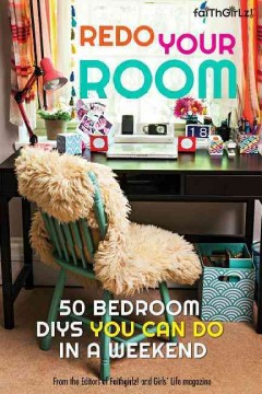 Redo your room : 50 bedroom DIYs you can do in a weekend / writer and stylist: Jessica D'Argenio Waller ; editors: Jacque Alberta and Karen Bokram. - writer and stylist: Jessica D'Argenio Waller ; editors: Jacque Alberta and Karen Bokram.