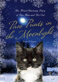 Paw prints in the moonlight : the heartwarming true story of one man and his cat / Denis O'Connor.