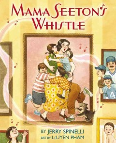 Mama Seeton's whistle /  by Jerry Spinelli ; art by LeUyen Pham. - by Jerry Spinelli ; art by LeUyen Pham.