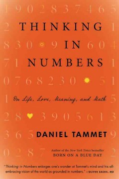 Thinking in numbers : on life, love, meaning, and math / Daniel Tammet.