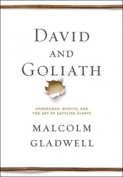 David and Goliath : underdogs, misfits, and the art of battling giants - Malcolm Gladwell.