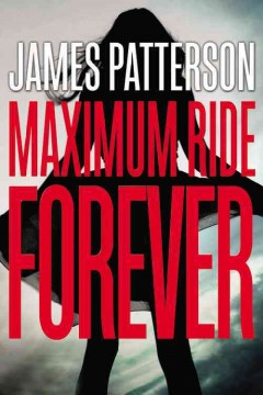 Maximum Ride forever /  James Patterson. - James Patterson.