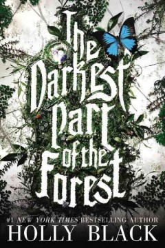 The darkest part of the forest /  by Holly Black. - by Holly Black.