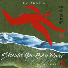 Should you be a river : a poem about love / Ed Young. - Ed Young.