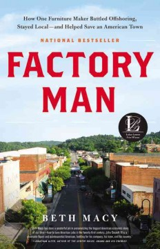 Factory man : how one furniture maker battled offshoring, stayed local-- and helped save an American town - Beth Macy.