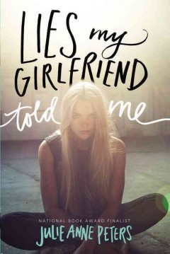 Lies my girlfriend told me - a novel by Julie Anne Peters.