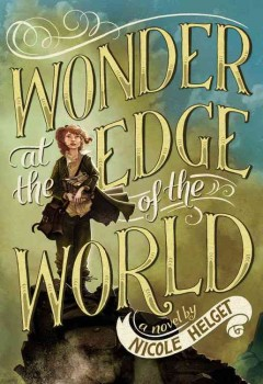 Wonder at the edge of the world /  a novel by Nicole Helget ; illustrations by Marcos Calo. - a novel by Nicole Helget ; illustrations by Marcos Calo.