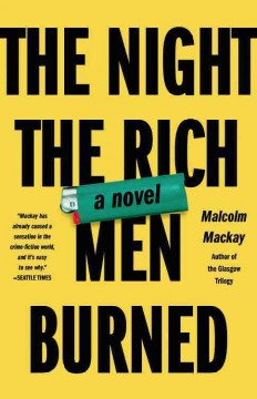 Night the rich men burned /  Malcolm Mackay. - Malcolm Mackay.