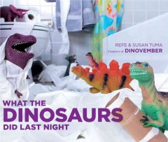 What the dinosaurs did last night /  Refe & Susan Tuma. - Refe & Susan Tuma.