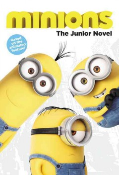 Minions : the junior novel / adapted by Sadie Chesterfield ; based on the motion picture screenplay written by Brian Lynch. - adapted by Sadie Chesterfield ; based on the motion picture screenplay written by Brian Lynch.