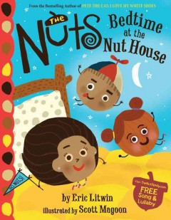The Nuts : bedtime at the Nut house - by Eric Litwin ; illustrated by Scott Magoon.