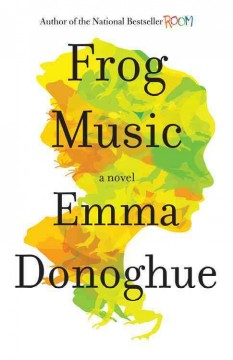 Frog music : a novel - Emma Donoghue.