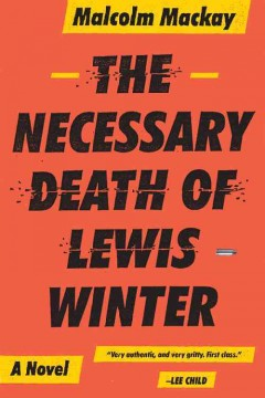 The necessary death of Lewis Winter : a novel / Malcolm Mackay. - Malcolm Mackay.