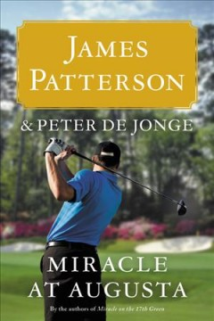 Miracle at Augusta /  James Patterson and Peter de Jonge. - James Patterson and Peter de Jonge.