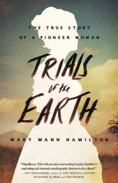 Trials of the Earth : The True Story of a Pioneer Woman