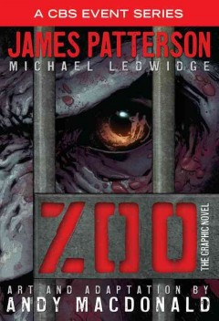 Zoo : the graphic novel / James Patterson, Michael Ledwidge ; art and adaptation by Andy MacDonald. - James Patterson, Michael Ledwidge ; art and adaptation by Andy MacDonald.
