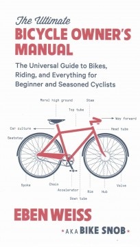 Ultimate Bicycle Owner's Manual : The Universal Guide to Bikes, Riding, and Everything for Beginner and Seasoned Cyclists