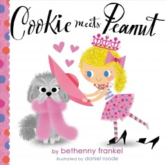 Cookie meets Peanut - by Bethenny Frankel ; illustrated by Daniel Roode.
