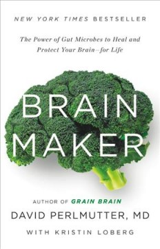 Brain Maker : The Power of Gut Microbes to Heal and Protect Your Brain for Life
