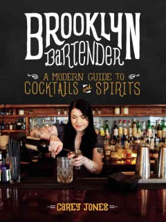 Brooklyn Bartender : A Modern Guide to Cocktails and Spirits
