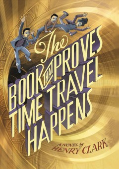 The book that proves time travel happens /  Henry Clark ; illustrated by Terry Fan and Eric Fan. - Henry Clark ; illustrated by Terry Fan and Eric Fan.