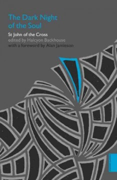 The dark night of the soul - St John of the Cross ; edited by Halcyon Backhouse ; foreword by Alan Jamieson.