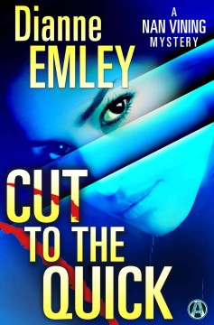 Cut to the quick a novel / Dianne Emley. - Dianne Emley.