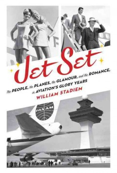 Jet set : the people, the planes, the glamour, and the romance in aviation's glory years - William Stadiem.