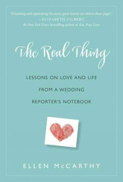 Real Thing : Lessons on Love and Life from a Wedding Reporter's Notebook