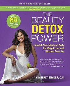 The beauty detox power : nourish your mind and body for weight loss and discover true joy / Kimberly Snyder, C.N. - Kimberly Snyder, C.N.