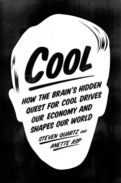 Cool : how the brain's hidden quest for cool drives our economy and shapes our world / Steven Quartz and Anette Asp. - Steven Quartz and Anette Asp.
