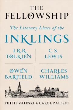 Fellowship : The Literary Lives of J.r.r. Tolkien, C. S. Lewis, Owen Barfield, Charles Williams, and the Inklings