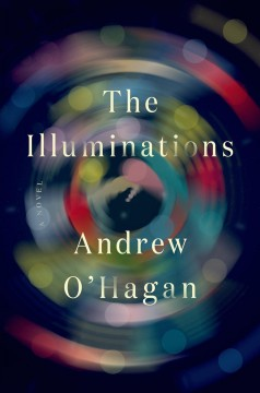 The illuminations /  Andrew O'Hagan. - Andrew O'Hagan.