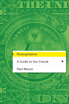 Postcapitalism : a guide to our future / Paul Mason. - Paul Mason.