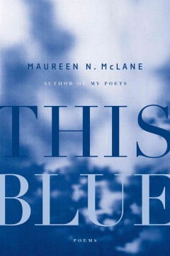 This Blue - Maureen N. McLane.