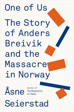 One of us : the story of Anders Breivik and the massacre in Norway / Ã…sne Seierstad ; translated from the Norwegian by Sarah Death. - Ã…sne Seierstad ; translated from the Norwegian by Sarah Death.