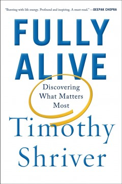 Fully alive : discovering what matters most - Timothy Shriver.