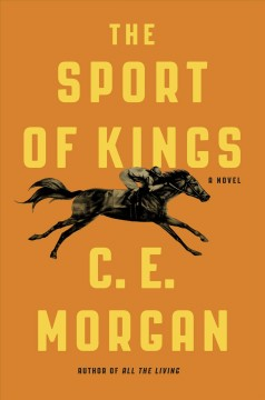 The sport of kings /  C.E. Morgan. - C.E. Morgan.