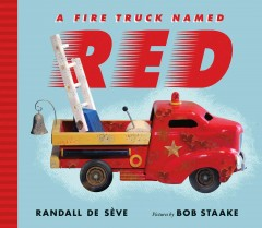 A fire truck named Red /  Randall de Sève ; pictures by Bob Staake. - Randall de Sève ; pictures by Bob Staake.
