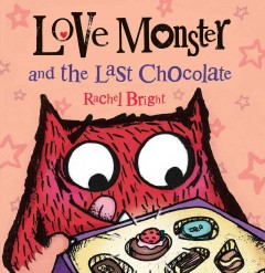 Love Monster and the last chocolate /  Rachel Bright. - Rachel Bright.