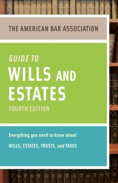 American Bar Association Guide to Wills and Estates, Fourth Edition : An Interactive Guide to Preparing Your Wills, Estates, Trusts, and Taxes